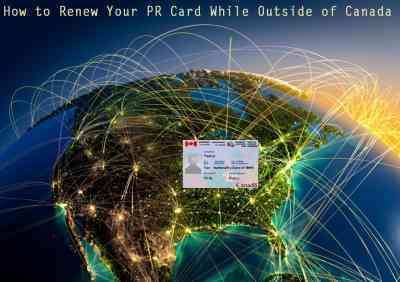 How to Renew Your PR Card While Outside of Canada