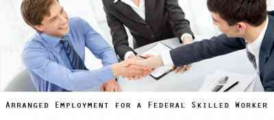 Arranged Employment for a Federal Skilled Worker